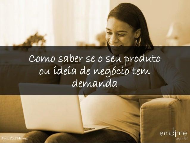 Como saber se o seu produto ou ideia de negócio tem demanda Faça Você Mesma .com.br