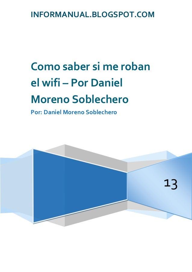 INFORMANUAL.BLOGSPOT.COM13Como saber si me robanel wifi – Por DanielMoreno SoblecheroPor: Daniel Moreno Soblechero