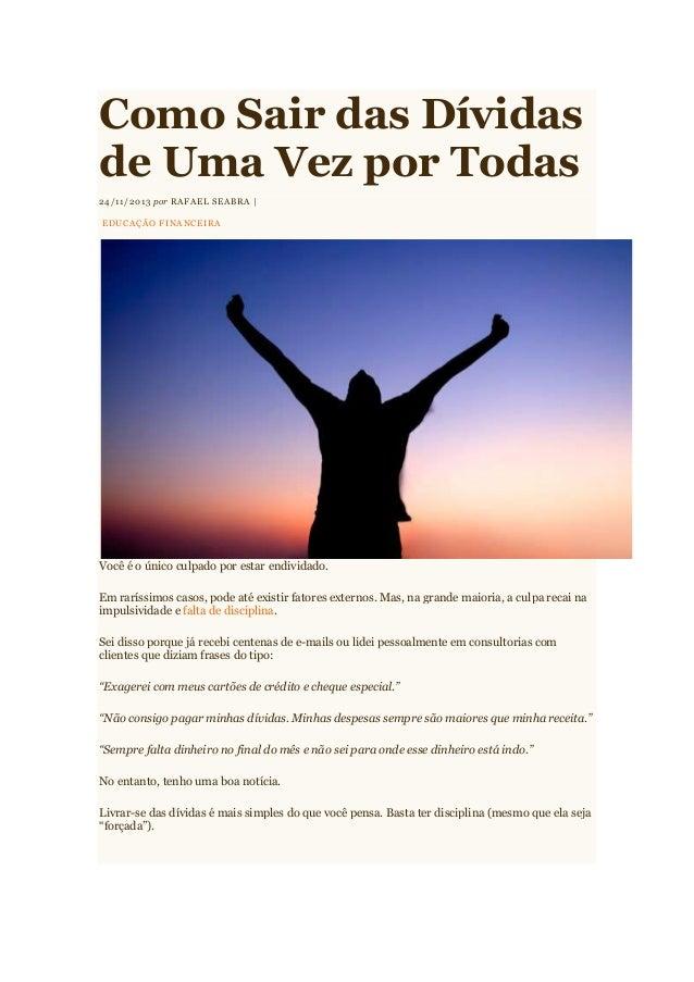 Como Sair das Dívidas de Uma Vez por Todas 24/11/2013 por RAFAEL SEABRA | EDUCAÇÃO FINANCEIRA  Você é o único culpado por ...
