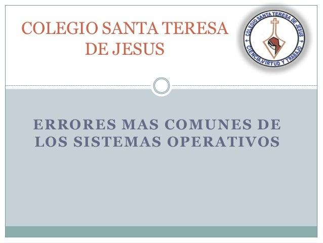 ERRORES MAS COMUNES DE LOS SISTEMAS OPERATIVOS COLEGIO SANTA TERESA DE JESUS