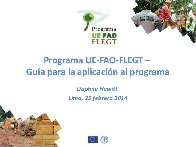 Programa UE-FAO-FLEGT – Guía para la aplicación al programa Daphne Hewitt Lima, 25 febrero 2014