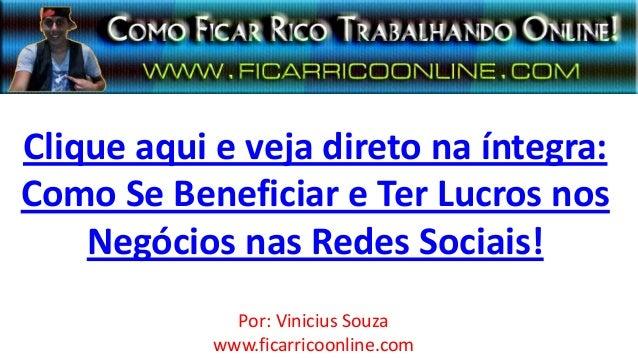 Clique aqui e veja direto na íntegra:Como Se Beneficiar e Ter Lucros nosNegócios nas Redes Sociais!Por: Vinicius Souzawww....