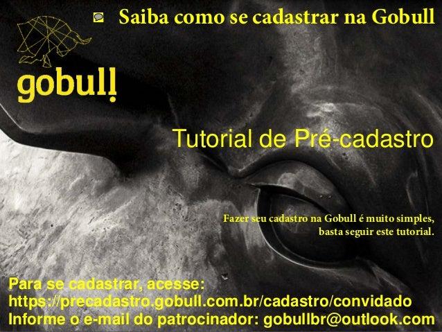 Tutorial de Pré-cadastro Para se cadastrar, acesse: https://precadastro.gobull.com.br/cadastro/convidado Informe o e-mail ...