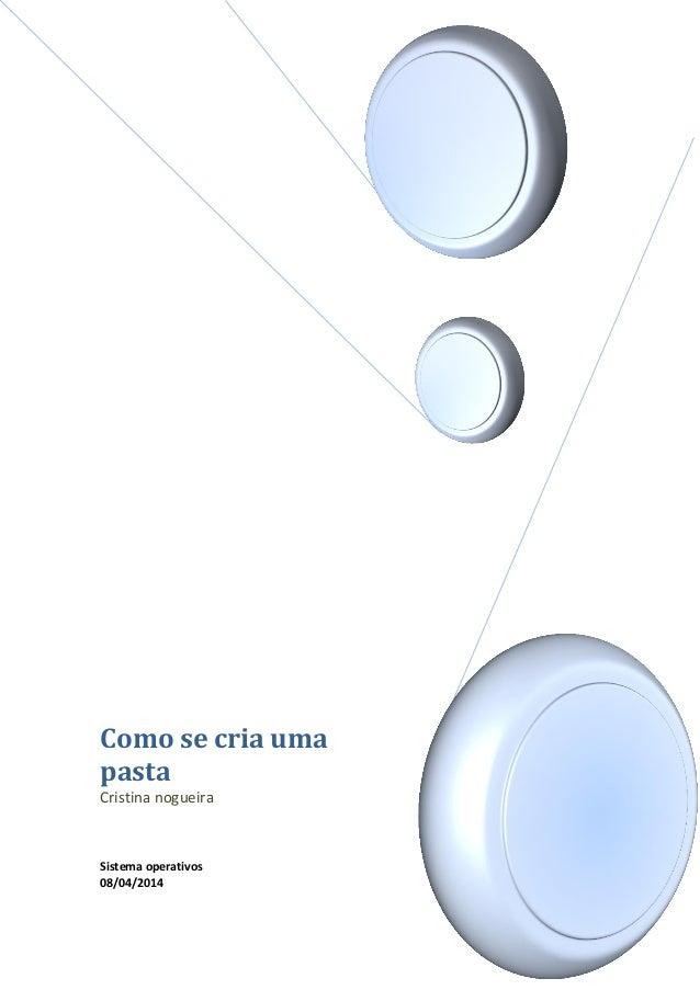 Como se cria uma pasta Cristina nogueira Sistema operativos 08/04/2014