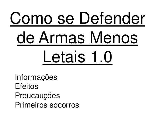 Como se Defender de Armas Menos Letais 1.0 Informações Efeitos Preucauções Primeiros socorros