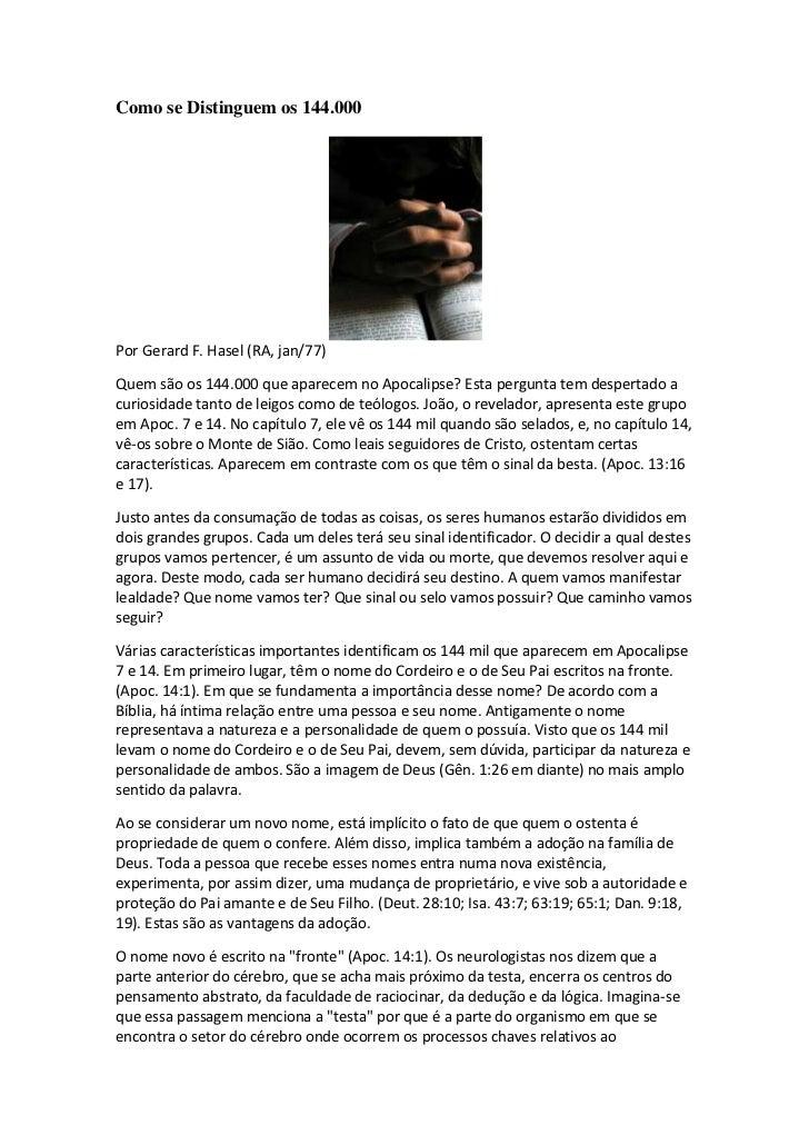 Como se Distinguem os 144.000Por Gerard F. Hasel (RA, jan/77)Quem são os 144.000 que aparecem no Apocalipse? Esta pergunta...