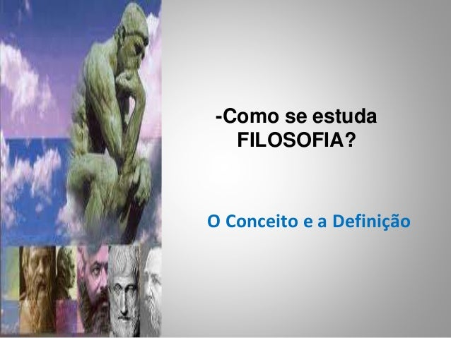 -Como se estuda  FILOSOFIA?  O Conceito e a Definição
