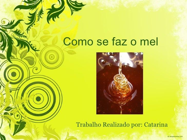 Como se faz o mel  Trabalho Realizado por: Catarina