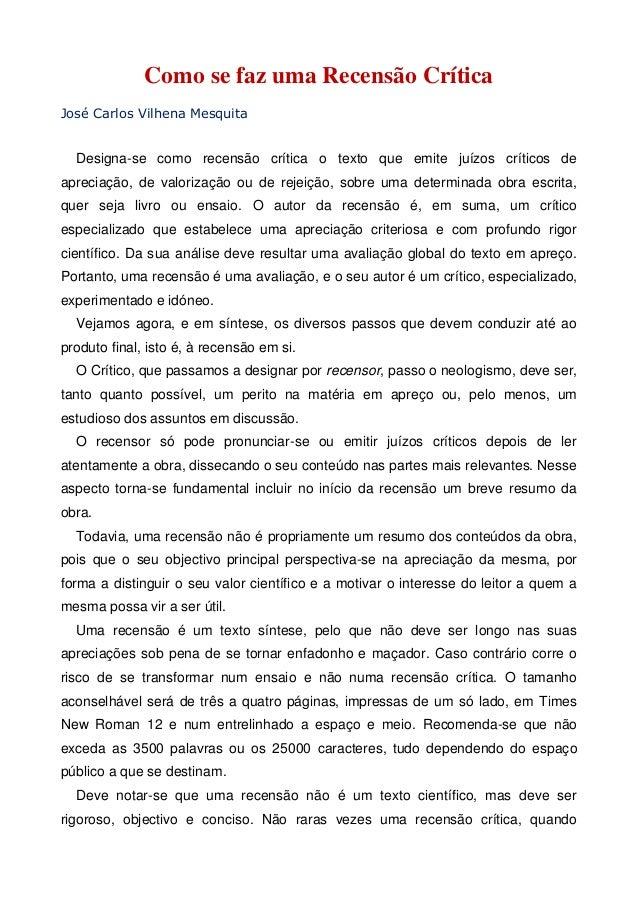 Como se faz uma Recensão Crítica  José Carlos Vilhena Mesquita  Designa-se como recensão crítica o texto que emite juízos ...