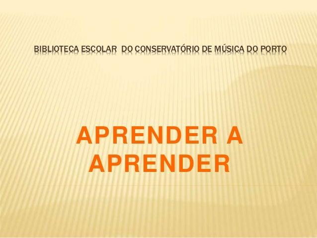 APRENDER A APRENDER BIBLIOTECA ESCOLAR DO CONSERVATÓRIO DE MÚSICA DO PORTO