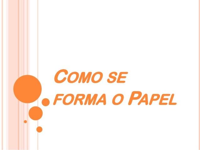 COMO SE FORMA O PAPEL