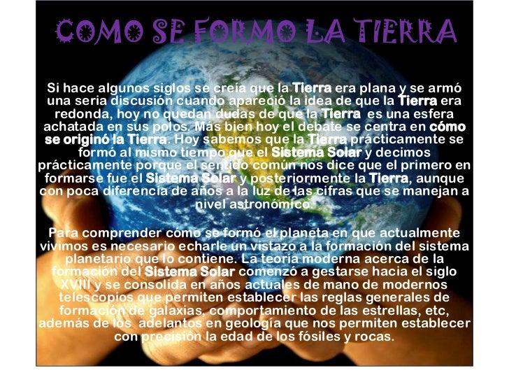 COMO SE FORMO LA TIERRA<br />Si hace algunos siglos se creía que la Tierra era plana y se armó una seria discusión cuando ...