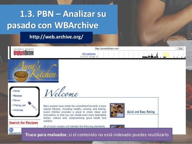 1.3. PBN – Analizar su pasado con WBArchive http://web.archive.org/ Truco para malvados: si el contenido no está indexado ...