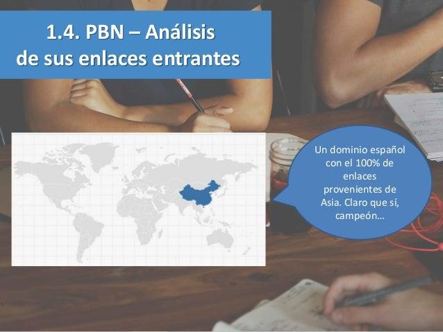 1.4. PBN – Análisis de sus enlaces entrantes Un dominio español con el 100% de enlaces provenientes de Asia. Claro que sí,...