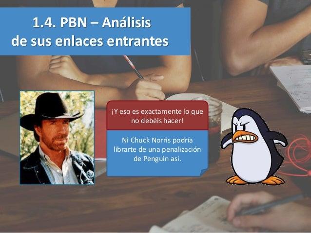 1.4. PBN – Análisis de sus enlaces entrantes Ni Chuck Norris podría librarte de una penalización de Penguin así. ¡Y eso es...
