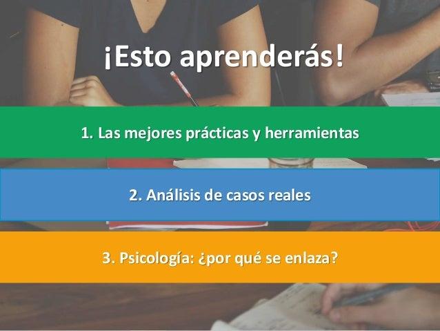 1. Las mejores prácticas y herramientas 2. Análisis de casos reales 3. Psicología: ¿por qué se enlaza? ¡Esto aprenderás!