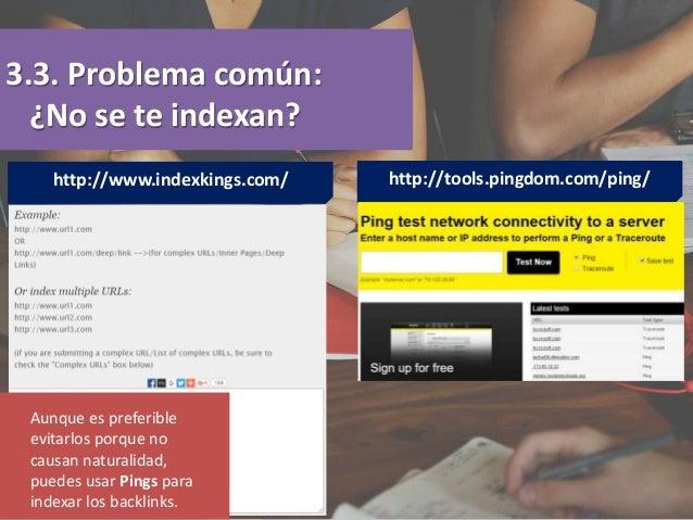 3.3. Problema común: ¿No se te indexan? http://tools.pingdom.com/ping/http://www.indexkings.com/ Aunque es preferible evit...