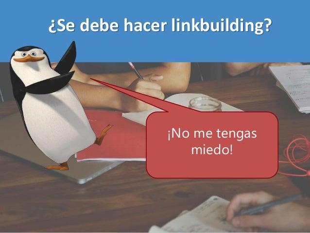 ¿Se debe hacer linkbuilding? ¡No me tengas miedo!