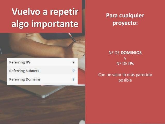 Para cualquier proyecto: Nº DE DOMINIOS y Nº DE IPs Con un valor lo más parecido posible Vuelvo a repetir algo importante