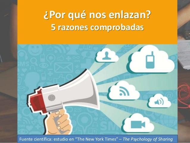 """¿Por qué nos enlazan? 5 razones comprobadas Fuente científica: estudio en """"The New York Times"""" – The Psychology of Sharing"""