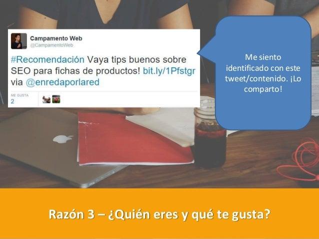 Razón 3 – ¿Quién eres y qué te gusta? Me siento identificado con este tweet/contenido. ¡Lo comparto!