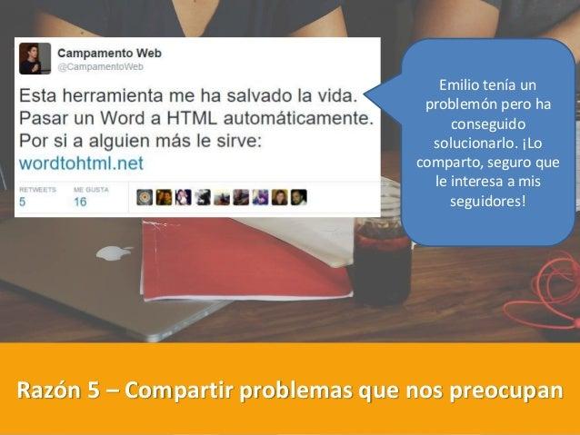 Razón 5 – Compartir problemas que nos preocupan Emilio tenía un problemón pero ha conseguido solucionarlo. ¡Lo comparto, s...