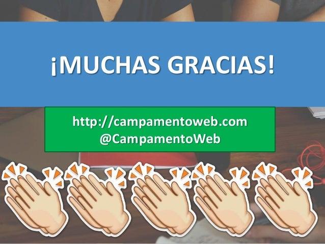 ¡MUCHAS GRACIAS! http://campamentoweb.com @CampamentoWeb
