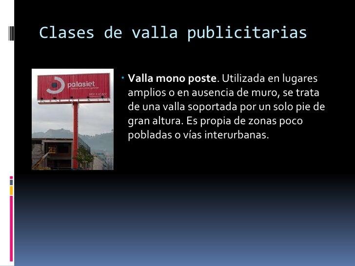 Clases de valla publicitarias<br />Valla mono poste. Utilizada en lugares amplios o en ausencia de muro, se trata de una v...