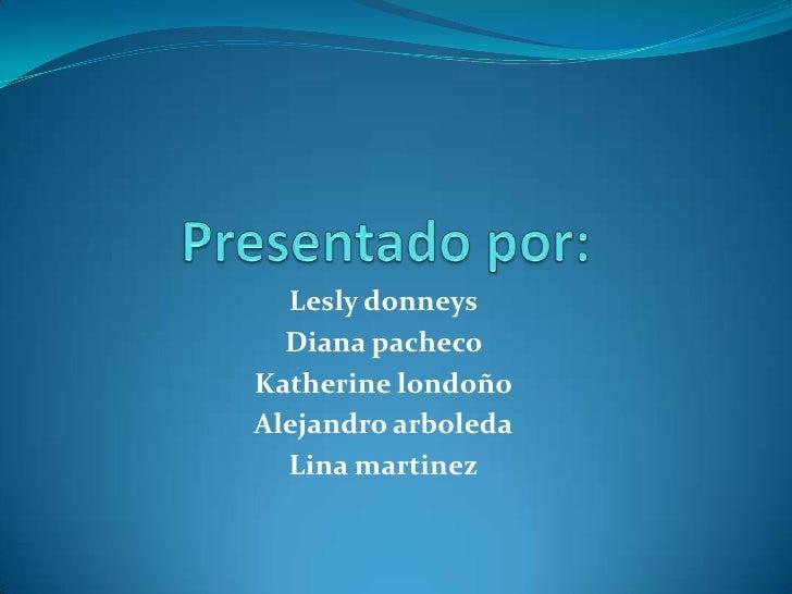 Lesly donneys  Diana pachecoKatherine londoñoAlejandro arboleda  Lina martinez