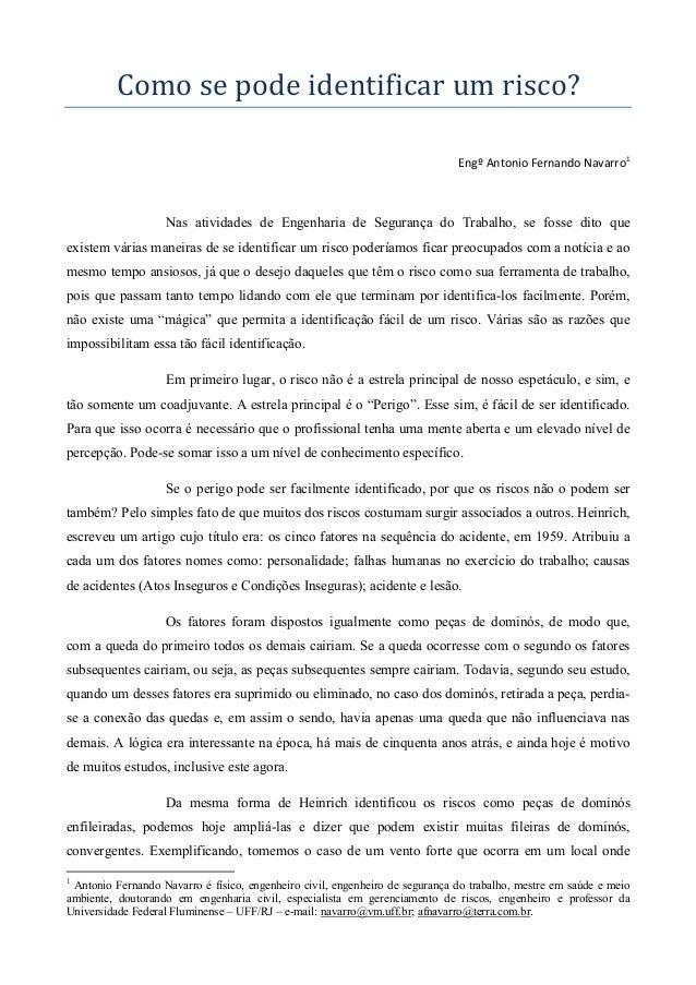 Comosepodeidentificarumrisco? Engº Antonio Fernando Navarro1  Nas atividades de Engenharia de Segurança do Trabalho,...