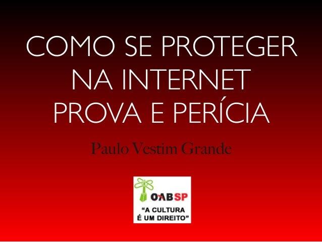 """COMO SE PROTEGERNA INTERNETPROVA E PERÍCIAPaulo Vestim Grande!.""""#,""""-(<""""!(=#>-,""""!$%!(-&%,$(!.(&(#*""""!(<?""""!!@6741A7:27!A/!./0..."""