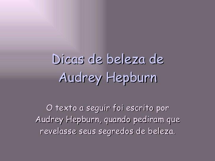 Dicas de beleza de Audrey Hepburn O texto a seguir foi escrito por Audrey Hepburn, quando pediram que revelasse seus segre...