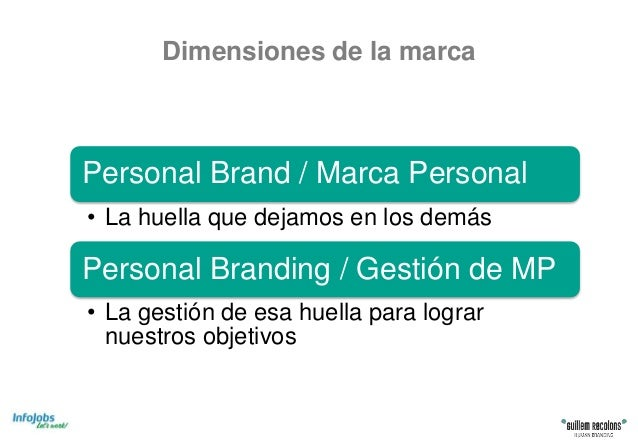 Dimensiones de la marca Personal Brand / Marca Personal • La huella que dejamos en los demás Personal Branding / Gestión d...