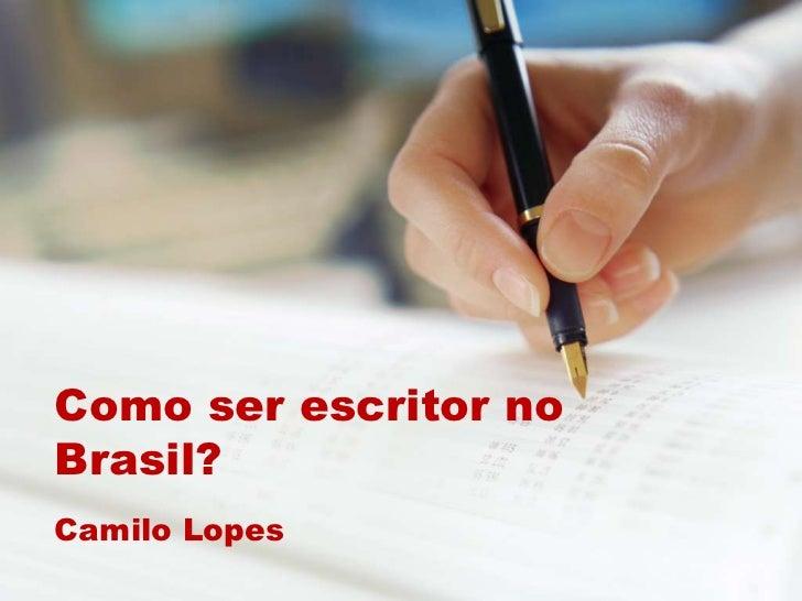 Como ser escritor noBrasil?Camilo Lopes