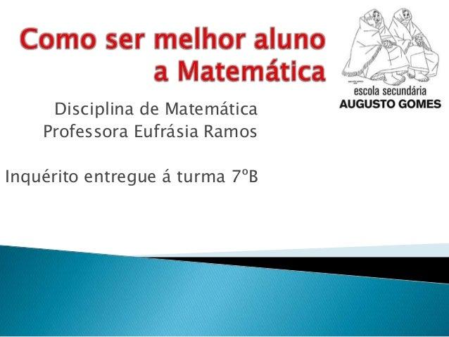 Disciplina de Matemática Professora Eufrásia Ramos Inquérito entregue á turma 7ºB