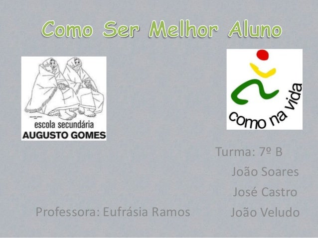 Turma: 7º B                                João Soares                                José CastroProfessora: Eufrásia Ramo...