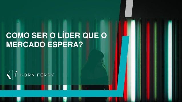 COMO SER O LÍDER QUE O MERCADO ESPERA?