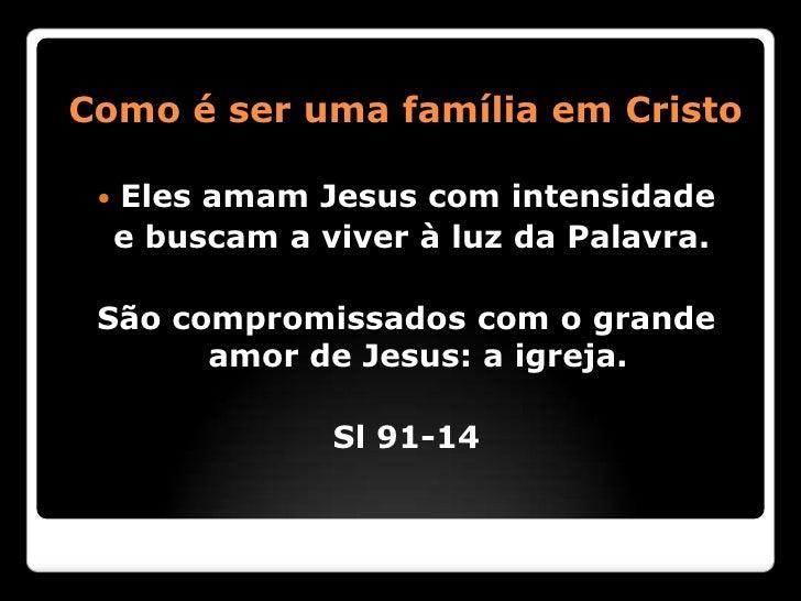 Como é ser uma família em Cristo    Eles amam Jesus com intensidade     e buscam a viver à luz da Palavra. São compromiss...