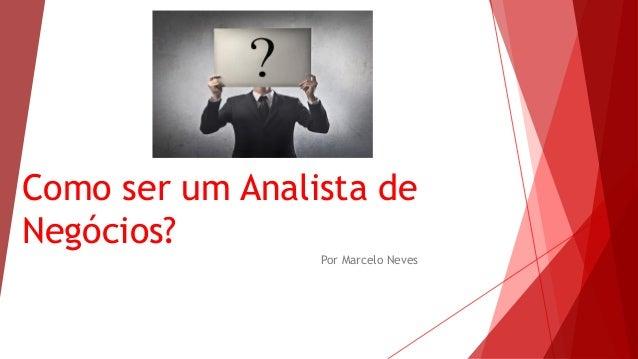 Como ser um Analista de Negócios? Por Marcelo Neves