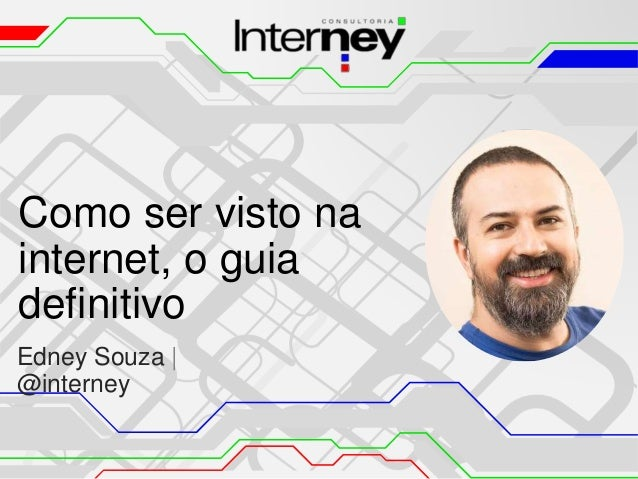 Como ser visto na internet, o guia definitivo Edney Souza | @interney