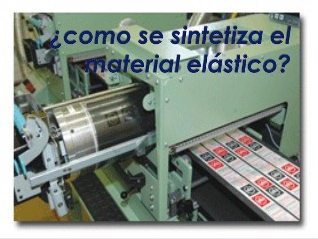  Los materiales elásticos son conocidos como polímeros, y en general han existido en la naturaleza desde siempre y el hom...