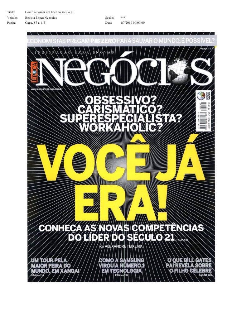 Título:   Comosetornarumlíderdoséculo21 Veiculo:   RevistaÉpocaNegócios                 Seção:   *** Página:  ...