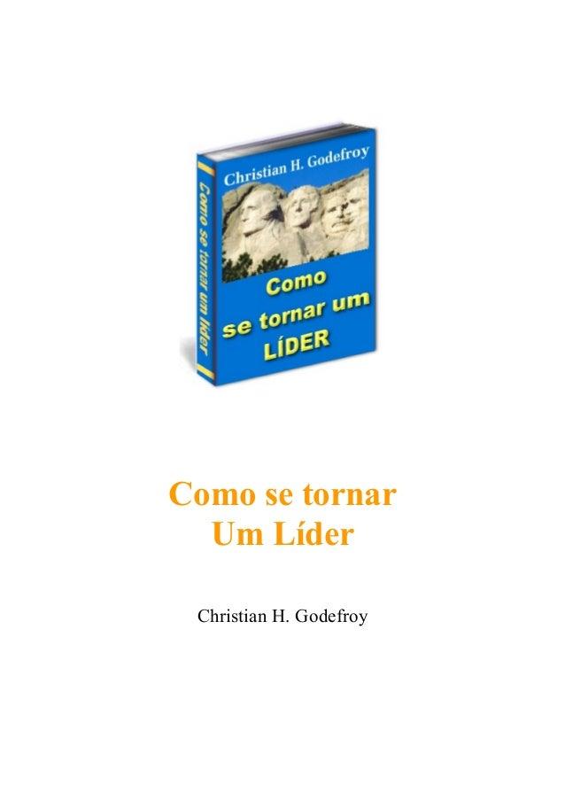 Como se tornar  Um Líder Christian H. Godefroy