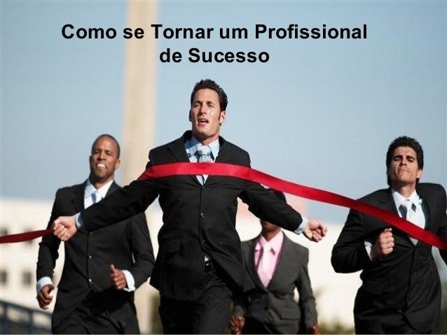 Como se Tornar um Profissional de Sucesso