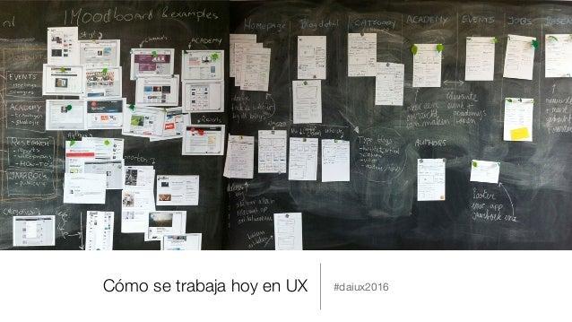 Cómo se trabaja hoy en UX  #daiux2016