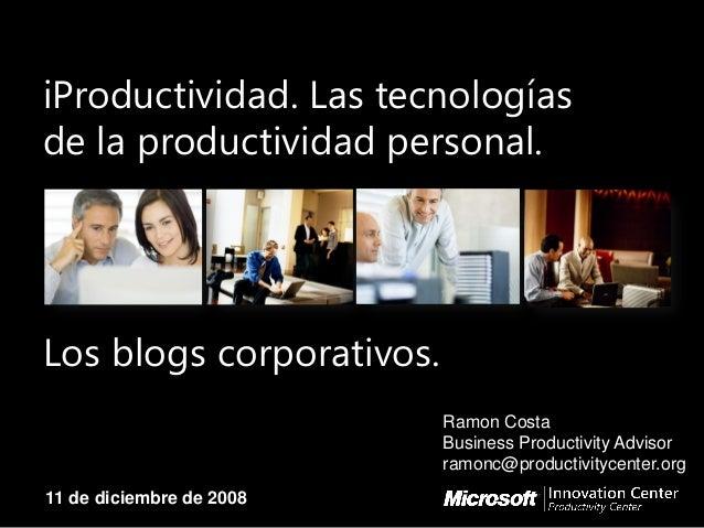 iProductividad. Las tecnologías de la productividad personal. Los blogs corporativos. Ramon Costa Business Productivity Ad...