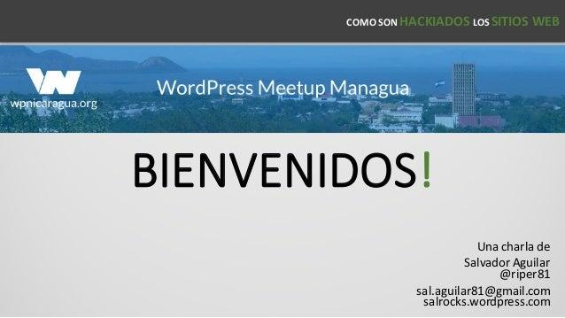 BIENVENIDOS! Una charla de SalvadorAguilar @riper81 sal.aguilar81@gmail.com salrocks.wordpress.com COMOSON HACKIADOS LO...