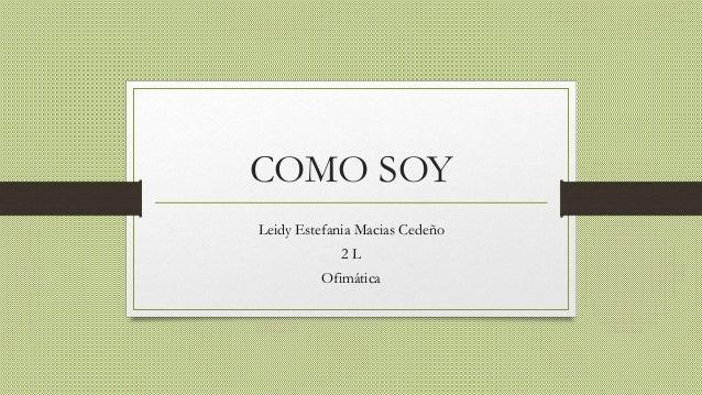 COMO SOY Leidy Estefania Macias Cedeño 2 L Ofimática