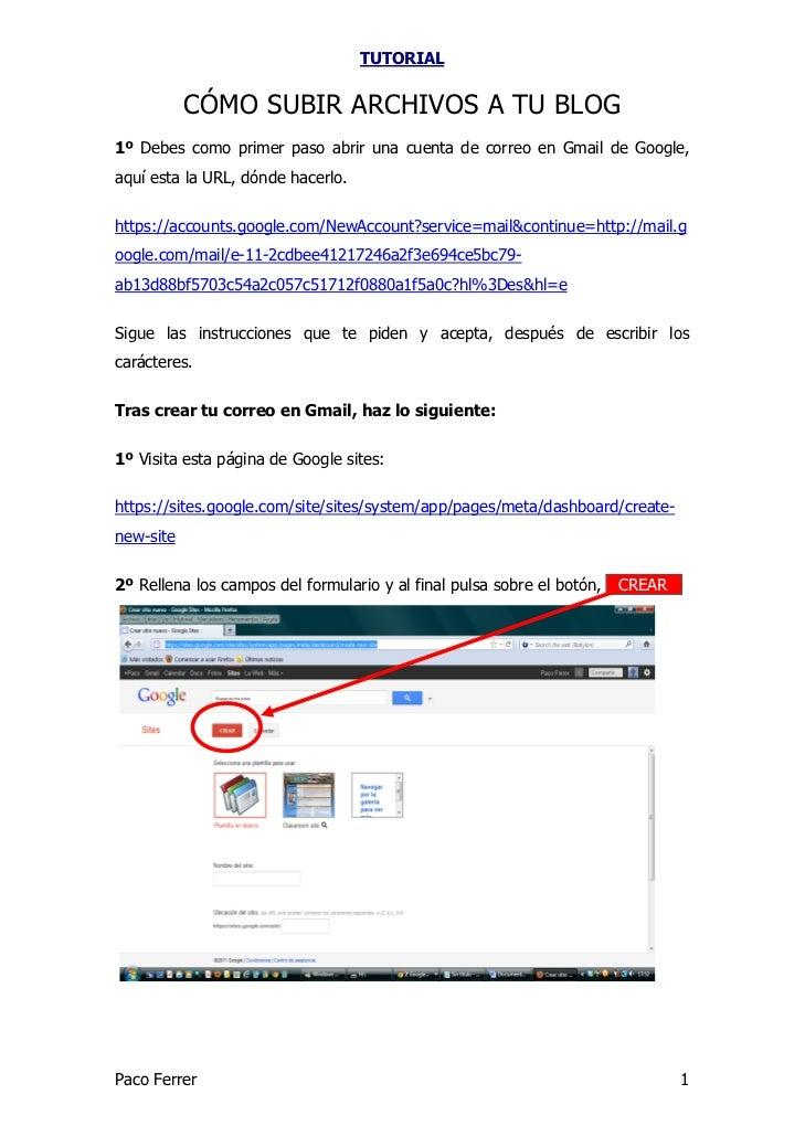 TUTORIAL           CÓMO SUBIR ARCHIVOS A TU BLOG1º Debes como primer paso abrir una cuenta de correo en Gmail de Google,aq...