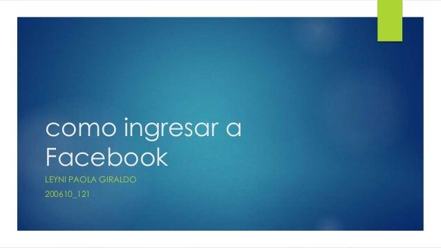 como ingresar a  Facebook  LEYNI PAOLA GIRALDO  200610_121